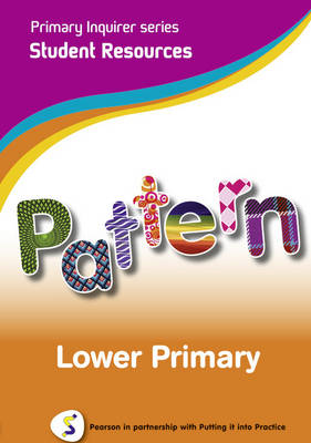 Primary Inquirer Series: Pattern Lower Primary Student CD Pearson in Partnership with Putting it into Practice by Lesley Snowball, Kenneth Snowball