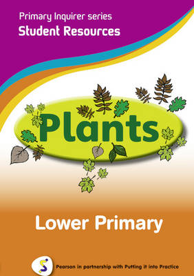 Primary Inquirer Series: Plants Lower Primary Student Pearson in Partnership With Putting it into Practice by Lesley Snowball, Kenneth Snowball