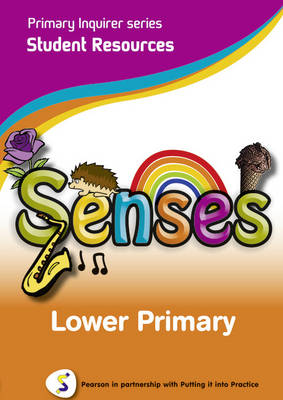 Primary Inquirer series: Senses Lower Primary Student CD Pearson in partnership with Putting it into Practice by Lesley Snowball, Kenneth Snowball