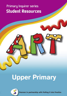 Primary Inquirer series: Art Upper Primary Student CD Pearson in partnership with Putting it into Practice by Lesley Snowball, Kenneth Snowball