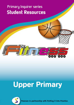 Fitness Upper Primary Student Pearson in Partnership With Putting it into Practice by Lesley Snowball, Kenneth Snowball