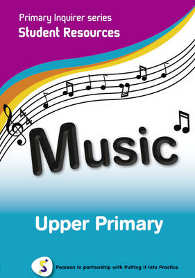 Music Upper Primary Pearson in Partnership With Putting it into Practice by Lesley Snowball, Kenneth Snowball
