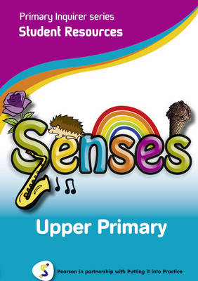 Primary Inquirer series: Senses Upper Primary Student CD Pearson in partnership with Putting it into Practice by Lesley Snowball, Kenneth Snowball