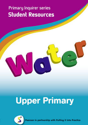 Water Upper Primary Student Pearson in Partnership with Putting it into Practice by Lesley Snowball, Kenneth Snowball