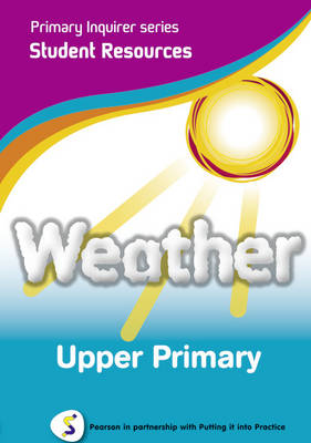 Weather Upper Primary Student Pearson in Partnership With Putting it into Practice by Lesley Snowball, Kenneth Snowball