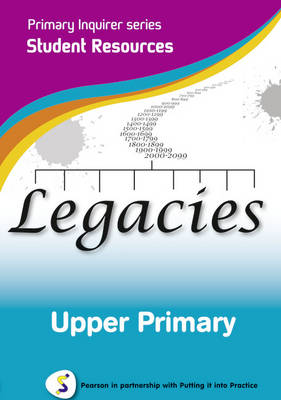 Legacies Upper Primary Pearson in Partnership with Putting it into Practice by Lesley Snowball, Kenneth Snowball