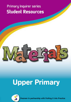 Primary Inquirer series: Materials Upper Primary Student CD Pearson in partnership with Putting it into Practice by Lesley Snowball, Kenneth Snowball