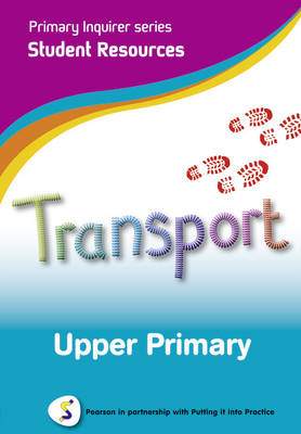 Primary Inquirer series: Transportation Upper Primary Student CD Pearson in partnership with Putting it into Practice by Lesley Snowball, Kenneth Snowball