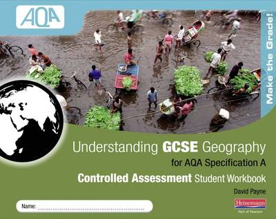 Understanding GCSE Geography AQA A Controlled Assessment Student Workbook by David Payne