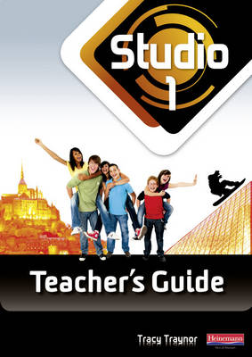 Studio 1 Teacher's Guide and CD-ROM (11-14 French) by Tracy Traynor