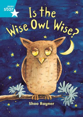 Is the Wise Owl Wise? by Shoo Rayner