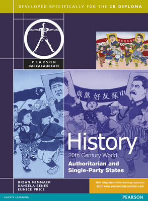 Pearson Baccalaureate: History: C20th World - Authoritarian and Single Party States for the IB Diploma by Brian Mimmack, Daniela Senes, Eunice Price