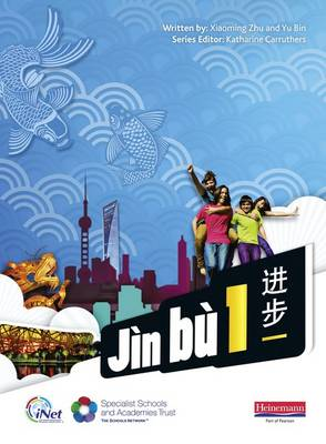 Jin Bu Chinese Pupil Book 1 (11-14 Mandarin Chinese) by Yu Bin, Xiaoming Zhu, Katharine Carruthers