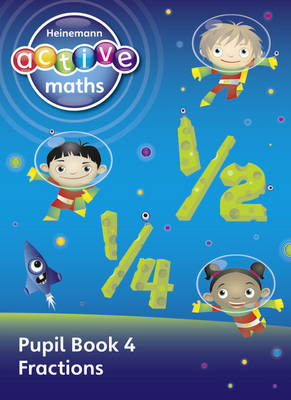 Heinemann Active Maths - First Level - Exploring Number - Pupil Book 4 - Fractions by Lynda Keith, Lynne McClure, Peter Gorrie, Amy Sinclair