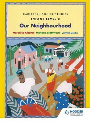 Caribbean Social Studies - Infant Level 2: Our Neighbourhood by Marjorie Brathwaite, Carlyle Glean, Marcellus Albertin