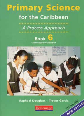 Primary Science for the Caribbean: Book 6 by Pamela Fraser-Abder, Lucille Douglass, Trevor Garcia, Raphael Douglass