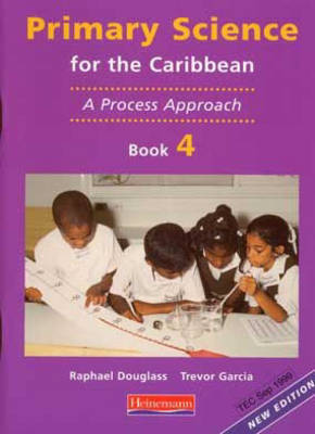 Primary Science for the Caribbean A Process Approach by Pamela Fraser-Abder, Lucille Douglass, Trevor Garcia, Raphael Douglass
