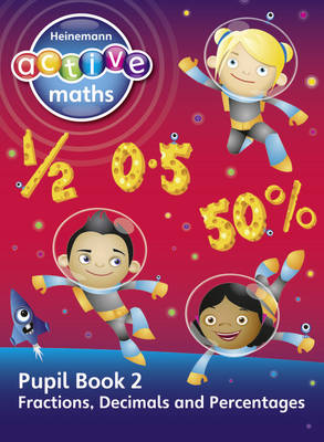 Heinemann Active Maths - Second Level - Exploring Number - Pupil Book 2 - Fractions, Decimals and Percentages by Lynda Keith, Lynne McClure, Peter Gorrie, Amy Sinclair