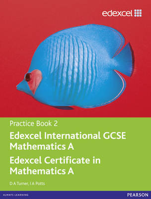 Edexcel International GCSE Mathematics A Practice Book 2 by D. A. Turner, I. A. Potts