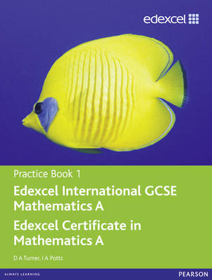 Edexcel International GCSE Mathematics A Practice Book 1 by D. A. Turner, I. A. Potts