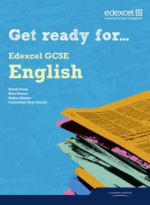 Get Ready for Edexcel GCSE English by David Grant, Alan Pearce
