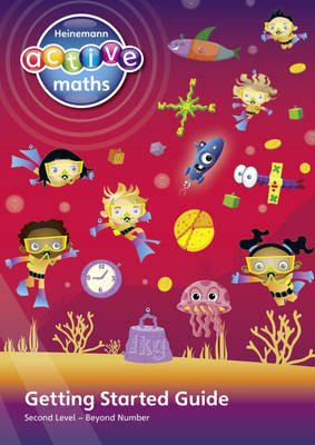 Heinemann Active Maths - Second Level - Beyond Number - Getting Started Guide by Lynda Keith, Amy Sinclair, Fran Mosley