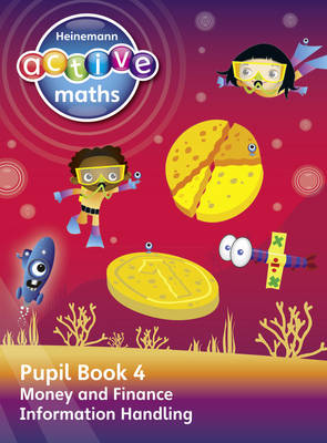 Heinemann Active Maths - Second Level - Beyond Number - Pupil Book 4 - Money, Finance and Information Handling by Lynda Keith, Steve Mills, Hilary Koll
