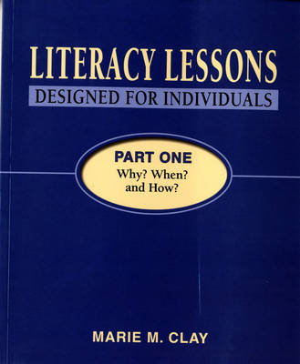 Literacy Lessons Designed for Individuals Part One: Why? When? and How? by Marie M. Clay