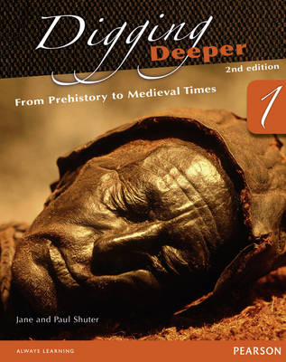Digging Deeper 1: From Prehistory to Medieval Times Second Edition Student Book with ActiveBook CD by Jane Shuter, Paul Shuter