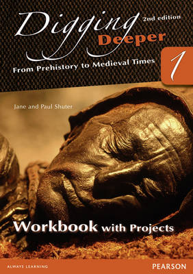 Digging Deeper 1: From Prehistory to Medieval Times Workbook with Projects by Jane Shuter, Paul Shuter