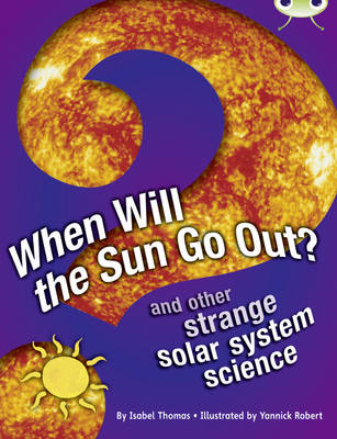 When Will the Sun Go Out? NF Blue (KS2) A/4b And Other Strange Solar System Science by Isabel Thomas
