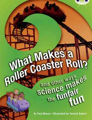 What Makes a Rollercoaster Roll? NF Red (KS2) A/5c And Other Ways Science Makes the Funfair Fun by Paul Mason