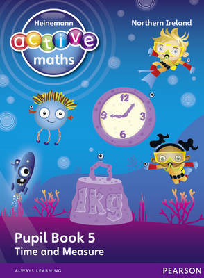 Heinemann Active Maths Northern Ireland - Key Stage 1 - Beyond Number - Pupil Book 5 - Time and Measure by Lynda Keith, Steve Mills, Hilary Koll