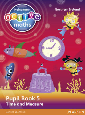 Heinemann Active Maths Northern Ireland - Key Stage 2 - Beyond Number - Pupil Book 5 - Time and Measure by Lynda Keith, Steve Mills, Hilary Koll