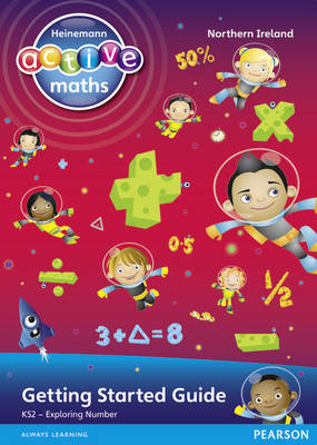 Heinemann Active Maths Northern Ireland - Key Stage 2 - Exploring Number - Getting Started Guide by Amy Sinclair, Peter Gorrie