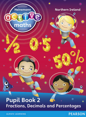 Heinemann Active Maths Northern Ireland - Key Stage 2 - Exploring Number - Pupil Book 2 - Fractions, Decimals and Percentages by Amy Sinclair, Peter Gorrie