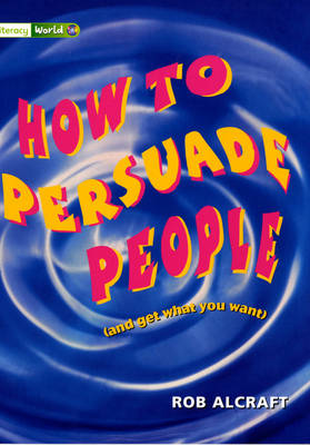 Literacy World Satellites Non Fiction Stage 3 How to Persuade People by John Barraclough