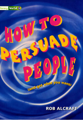 Literacy World Stage 3 Non-Fiction: How to Persuade People (6 Pack) by John Barraclough