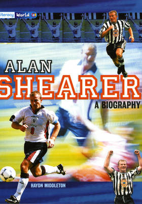Literacy World Stage 4 Non-Fiction: Alan Shearer: A Biography (6 Pack) by