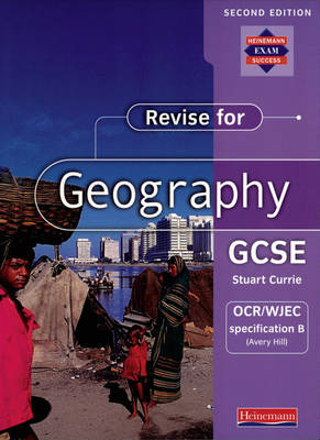 Revise for Geography GCSE: OCR/WJEC Specification B (Avery Hill) by Stuart Currie