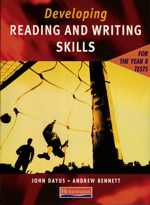 Developing Reading & Writing Skills for the Year 8 Tests Student Book by John Dayus, Andrew Bennett, Elizabeth Clark
