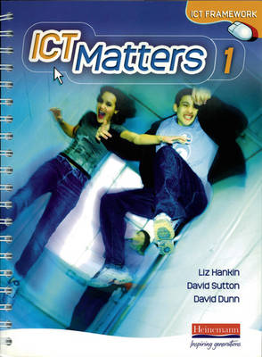 ICT Matters 1 Pupils Book Workstation Edition Year 7 by Liz Hankin, David Sutton, David Dunn