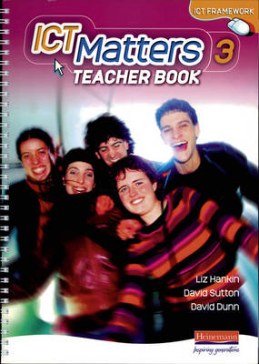 ICT Matters 3 Teachers Book Year 9 by Liz Hankin, David Sutton, David Dunn