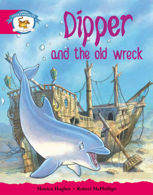 Storyworlds Yr1/P2 Stage 5, Animal World, Dipper and the Old Wreck (6 Pack) by Monica Hughes