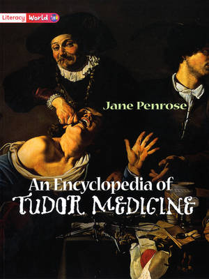 Literacy World Stages 1/2 Non-Fiction Encyclopedia of Tudor Medicine (6 Pack) by Jane Penrose