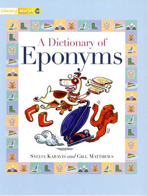 Literacy World Stages 1/ 2 Non-Fiction: A Dictionary of Eponyms (6 Pack) by Sylvia Karavis, Gill Matthews