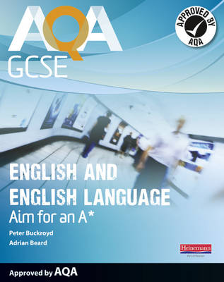 AQA GCSE English and English Language Student Book: Aim for an A* by Peter Buckroyd