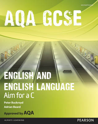 AQA GCSE English and English Language Student Book: Aim for a C by Peter Buckroyd