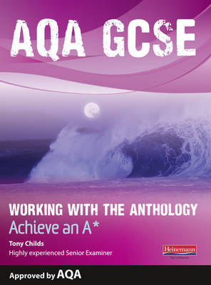 AQA Working with the Anthology Student Book: Aim for an A* by Tony Childs