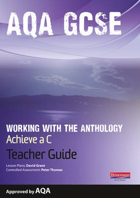 AQA Working with the Anthology Teacher Guide: Aim for a C Achieve a C by David Grant, Tony Childs